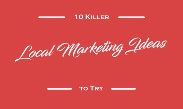 10 Killer Local Marketing Ideas to Try