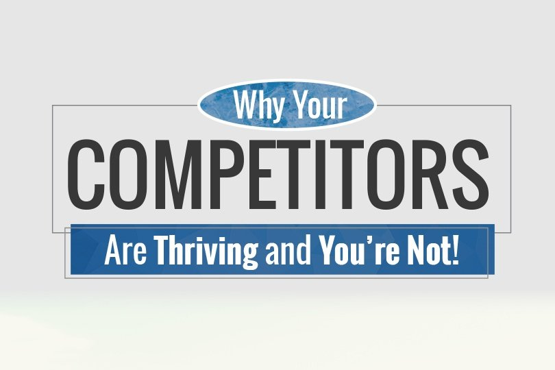 Why Your Competitors are Thriving and You're Not!
