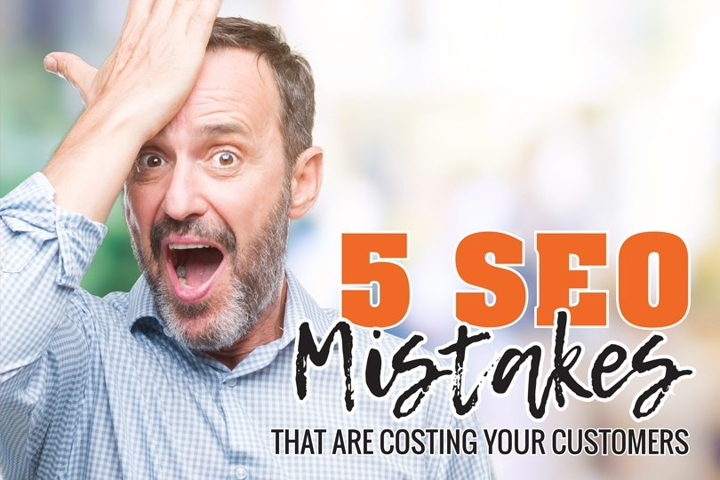 5 SEO Mistakes That Are Costing You Customers
