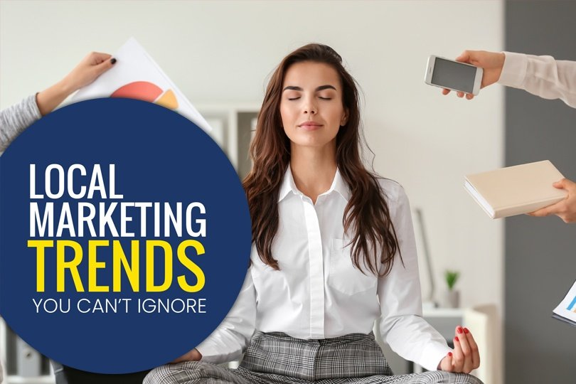 Local Marketing Trends You Can't Ignore