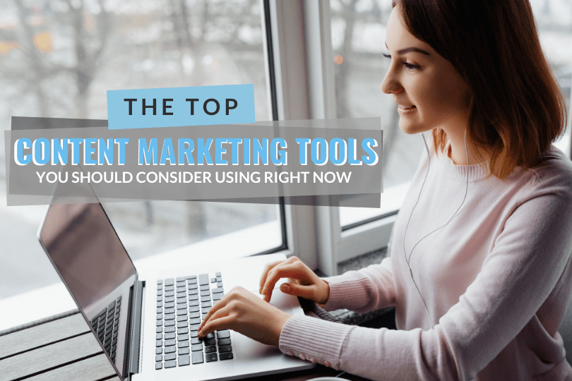 The Top Content Marketing Tools You Should Consider Using Right Now