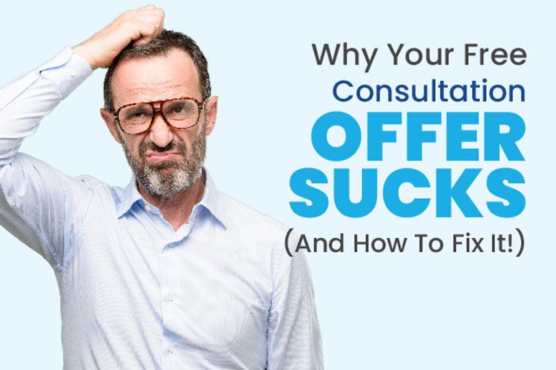 Why Your Free Consultation Offer Sucks (And How To Fix It!)