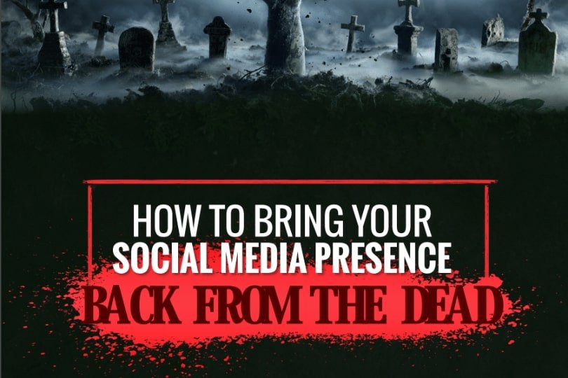 How to Bring Your Social Media Presence Back from the Dead