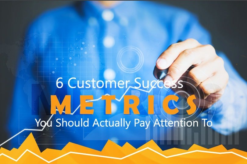 6 Customer Success Metrics You Should Actually Pay Attention To