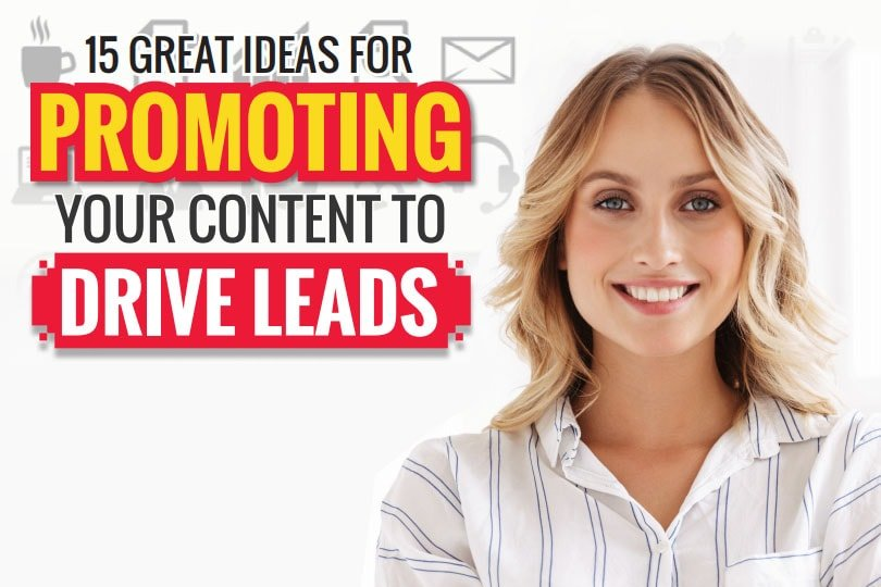 15 Great Ideas for Promoting Your Content to Drive Leads