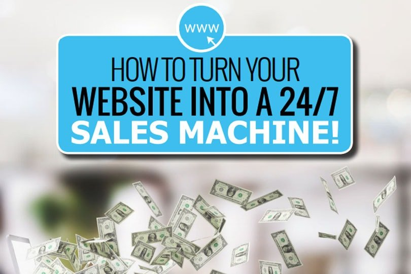 How to Turn Your Website Into a 24/7 Sales Machine!